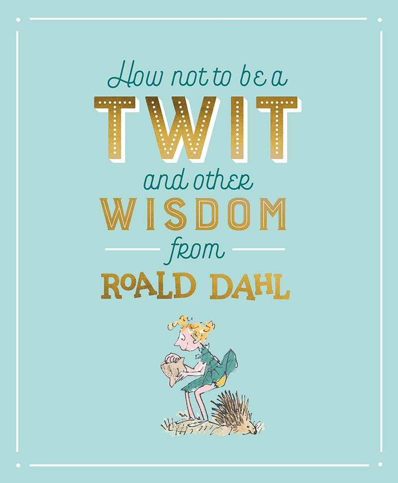 How Not To Be A Twit and Other Wisdom from Roald Dahl - Jacket