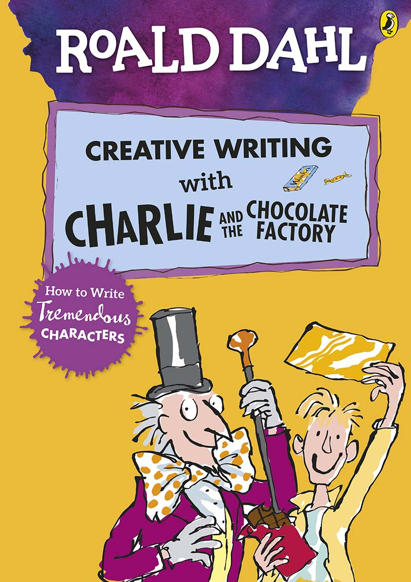 Roald Dahl's Creative Writing with Charlie and the Chocolate Factory: How to Write Tremendous Characters - Jacket
