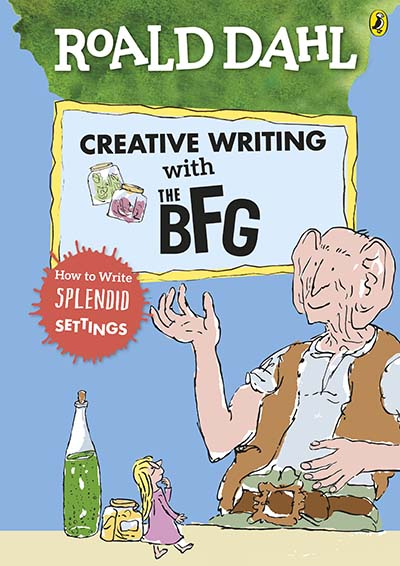 Roald Dahl's Creative Writing with The BFG: How to Write Splendid Settings - Jacket