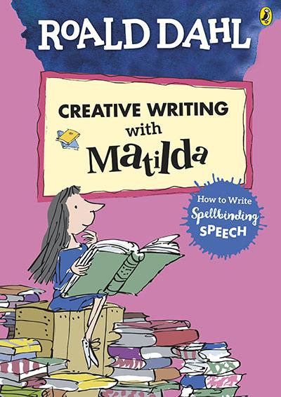 Roald Dahl's Creative Writing with Matilda: How to Write Spellbinding Speech - Jacket