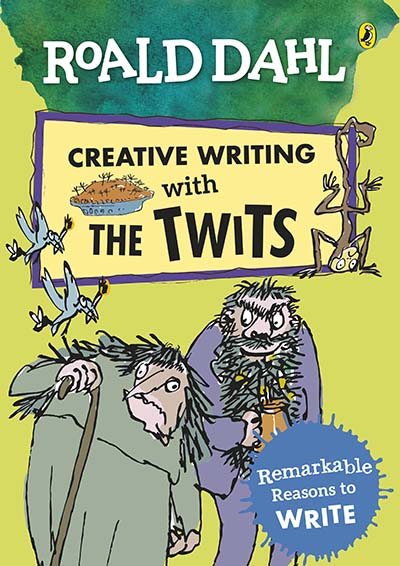 Roald Dahl Creative Writing with The Twits: Remarkable Reasons to Write - Jacket