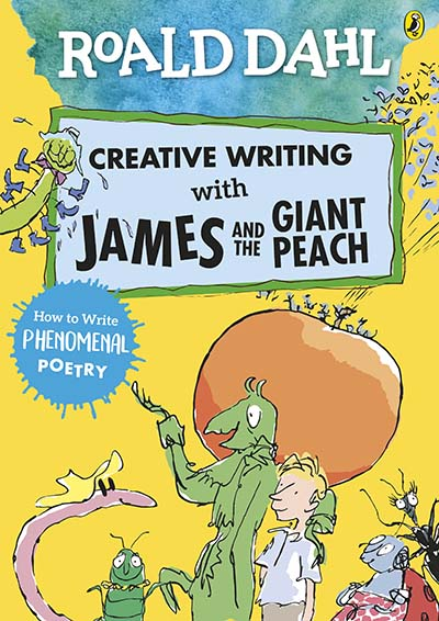 Roald Dahl Creative Writing with James and the Giant Peach: How to Write Phenomenal Poetry - Jacket