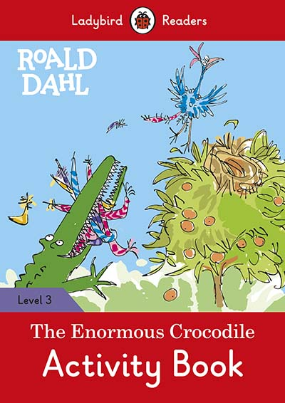 Roald Dahl: The Enormous Crocodile Activity Book – Ladybird Readers Level 3 - Jacket