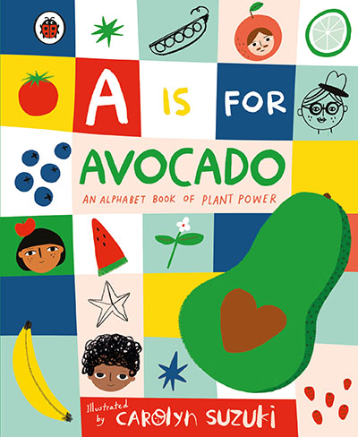 A is for Avocado: An Alphabet Book of Plant Power - Jacket