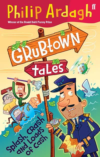 Grubtown Tales: Splash, Crash and Loads of Cash - Jacket