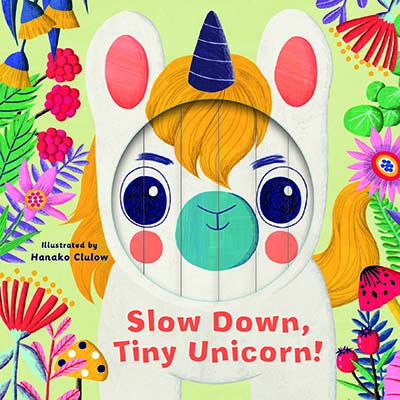 Little Faces: Slow Down, Tiny Unicorn! - Jacket