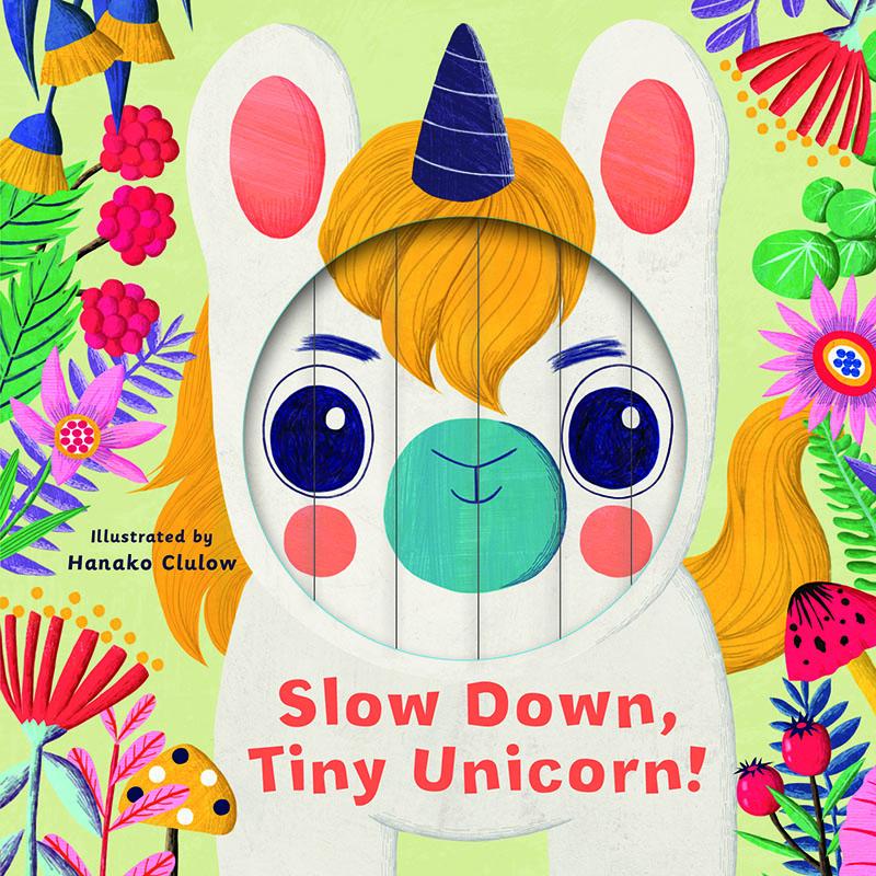 Little Faces: Slow Down, Tiny Unicorn! - Jacket
