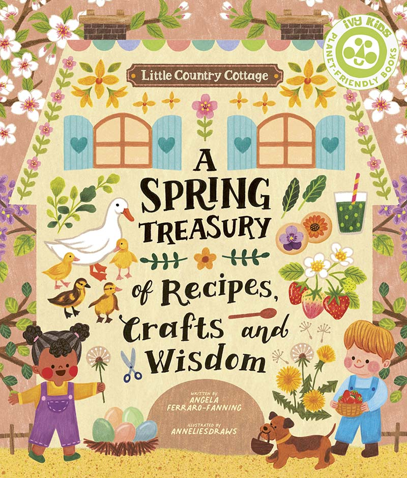 Little Country Cottage: A Spring Treasury of Recipes, Crafts and Wisdom - Jacket