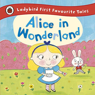 Alice in Wonderland: Ladybird First Favourite Tales - Jacket