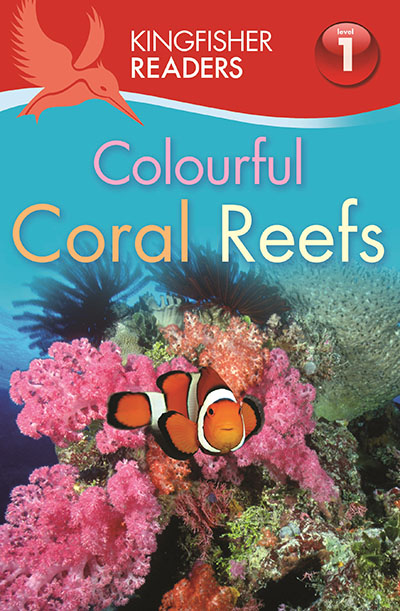 Kingfisher Readers: Colourful Coral Reefs (Level 1: Beginning to Read) - Jacket
