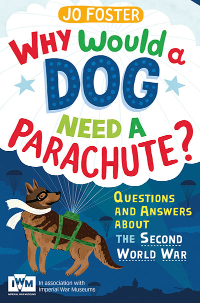 Why Would A Dog Need A Parachute? Questions and answers about the Second World War - Jacket