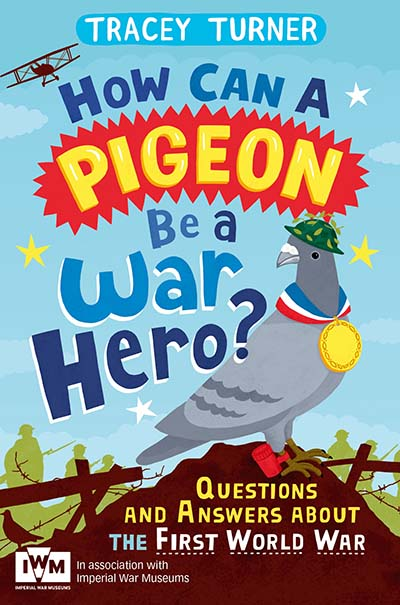 How Can a Pigeon Be a War Hero? And Other Very Important Questions and Answers About the First World War - Jacket