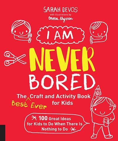 I Am Never Bored: The Best Ever Craft and Activity Book for Kids - Jacket