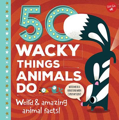 50 Wacky Things Animals Do - Jacket