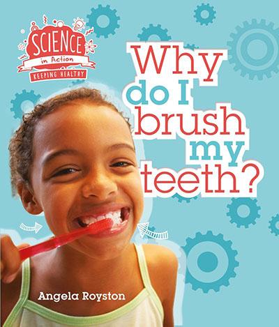 Keeping Healthy: Why Do I Brush My Teeth? - Jacket