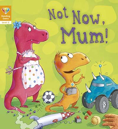 Reading Gems: Not Now, Mum! (Level 2) - Jacket
