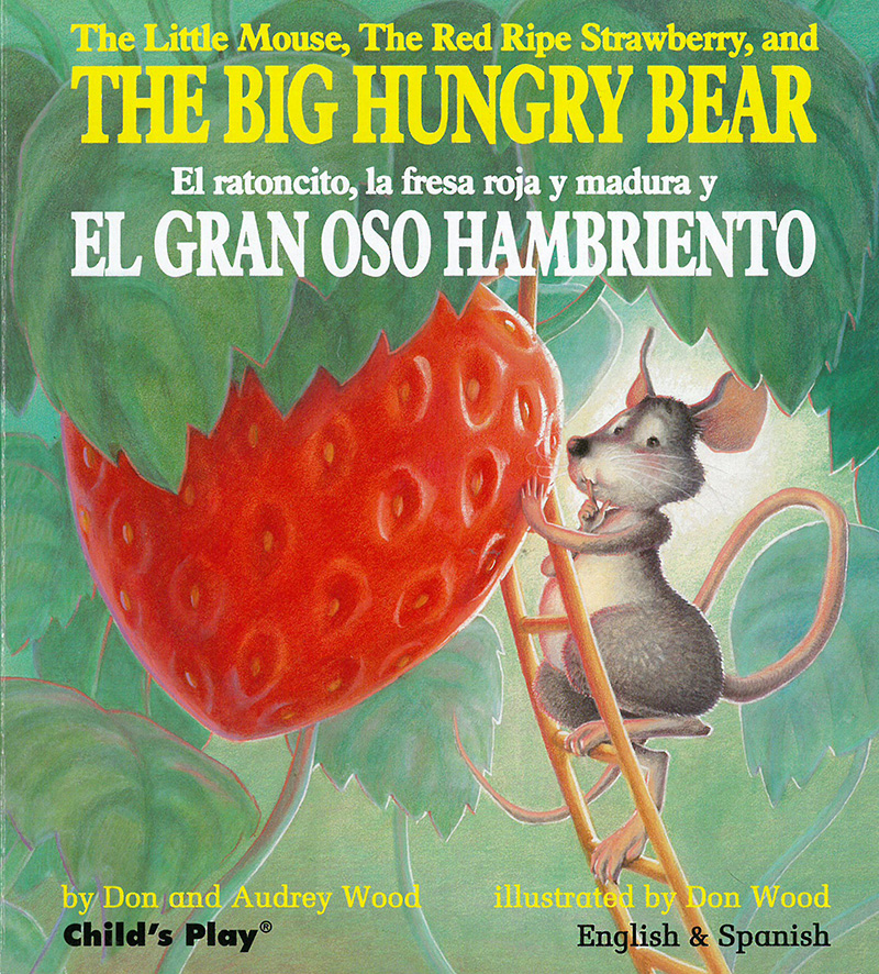 The Little Mouse, the Red Ripe Strawberry, and the Big Hungry Bear/El ratoncito, la fresca roja y madura y El Gran Oso Hambriento - Jacket